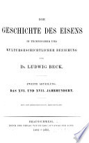 Die Geschichte des Eisens in technischer und kulturgeschichtlicher Beziehung: abt. Das XVI -und XVII jahrhunfdert. Mit 232 eingedruckten abbildungen. 1893