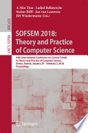 SOFSEM 2018  Theory and Practice of Computer Science