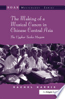 The Making of a Musical Canon in Chinese Central Asia  The Uyghur Twelve Muqam