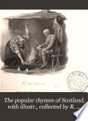 The popular rhymes of Scotland  with illustr   collected by R  Chambers