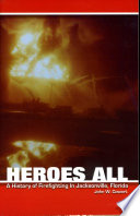 Men of Valor  A History of Firefighting in Jacksonville  Florida 1886 1986