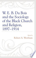 W  E  B  Du Bois and the Sociology of the Black Church and Religion  1897   1914