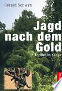 Jagd nach dem Gold: Thriller im Kongo