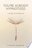You Re Already Hypnotized A Guide To Waking Up