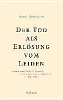 Der Tod als Erlösung vom Leiden : Geschichte und Ethik der Sterbehilfe seit dem Ende des 19. Jahrhunderts