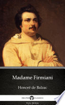 Madame Firmiani by Honoré de Balzac - Delphi Classics (Illustrated)