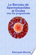Le berceau de Spermatozo  des et Ovules Une Vie programm  e