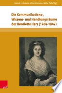 Die Kommunikations-, Wissens- und Handlungsräume der Henriette Herz (1764–1847)