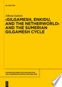 Gilgamesh, Enkidu, and the Netherworld and the Sumerian Gilgamesh Cycle