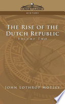 The Rise of the Dutch Republic   Volume