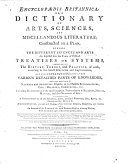Encyclopaedia Britannica  Or  A Dictionary Of Arts  Sciences  And Miscellaneous Literature  Constructed on a Plan  By Which The Different Sciences And Arts Are Digested Into the Form of Distinct Treatises Or Systems  Comprehending The History  Theory  and Practice  of Each  According to the Latest Discoveries and Improvements  And Full Explanations Given Of The Various Detached Parts of Knowledge  Whether Relating To Natural and Artificial Objects  Or to Matters Ecclesiastical  Civil  Military  Commercial   et c  Including Elucidations of the Most Important Topics Relative to Religion  Morals  Manners  and the Oeconomy Of Life  Together With A Description of All the Countries  Cities  Principal Mountains  Seas  Rivers   et c  Throughout the World  A General History  Ancient and Modern  of the Different Empires  Kingdoms  and States  And An Account of the Lives of the Most Eminent Persons in Every Nation  from the Earliest Ages Down to the Present Times