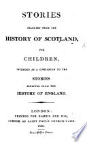 Stories Selected From The History Of Scotland For Children Intended As A Companion To The Stories Selected From The History Of England