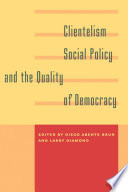 Clientelism  Social Policy  and the Quality of Democracy