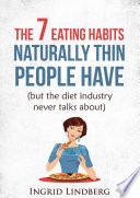 The 7 Eating Habits Naturally Thin People Have But The Diet Industry Never Talks About