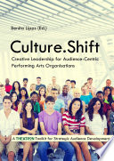Culture Shift  Creative Leadership for Audience Centric Performing Arts Organisations