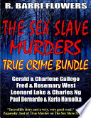 The Sex Slave Murders True Crime Bundle  Serial Killers Gerald   Charlene Gallego Fred   Rosemary West Leonard Lake   Charlges Ng Paul Bernardo   Karla Homolka