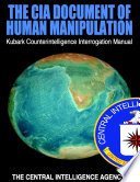 The CIA Document of Human Manipulation  Kubark Counterintelligence Interrogation Manual