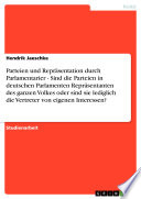 Parteien und Repräsentation durch Parlamentarier. Sind die Parteien in deutschen Parlamenten Repräsentanten des ganzen Volkes oder Vertreter eigener Interessen?