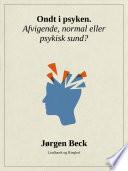 Ondt i psyken. Afvigende, normal eller psykisk sund?