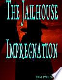 The Jailhouse Impregnation