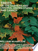 Trees of the Eastern and Central United States and Canada Features Distribution And Uses Of Different