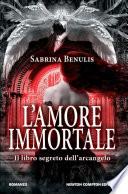 L amore immortale  Il libro segreto dell arcangelo