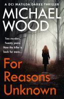 For Reasons Unknown (DCI Matilda Darke Thriller, Book 1) Book