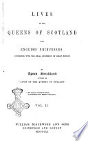 Lives of the Queens of Scotland and English Princesses Connected with the Regal Succession of Great Britain by Agnes Strickland  Author of Lives of the Queens of England Book PDF
