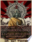 Fear and Dogmas In the Underground Church a Savage Psyop Gone Bewilderbeast