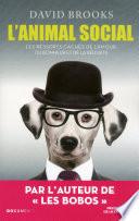 L'Animal Social : ressorts intimes de l'intrigue ? selon david brooks,...