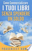 Come Commercializzare I Tuoi Libri Senza Spendere Un Soldo