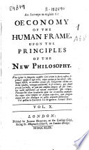 An Attempt to Explain the Oeconomy of the Human Frame  Upon the Principles of the New Philosphy