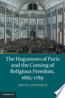 The Huguenots of Paris and the Coming of Religious Freedom  1685   1789