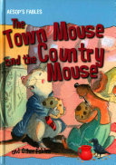 The Town Mouse and the Country Mouse and Other Fables Country Mouse Highlights That One Can Live In