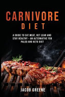 Carnivore Diet Eat Meat Get Lean And Stay Healthy An Alternative For Paleo And Keto Diet