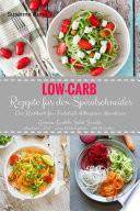 Low Carb Rezepte f  r den Spiralschneider Das Kochbuch f  r Fr  hst  ck Mittagessen Abendessen Gem  se Nudeln Salat Snacks