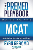 The Premed Playbook Guide To The Mcat Maximize Your Score Get Into Med School