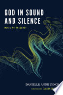 God in Sound and Silence Necessary Challenge To A Theology Bound Up In