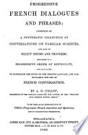 Progressive French Dialogues and Phrases     Conversations on Familiar Subjects     Idioms and Proverbs