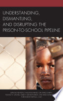Understanding  Dismantling  and Disrupting the Prison to School Pipeline