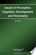 Issues in Perception  Cognition  Development  and Personality  2012 Edition