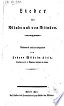 Lieder für Blinde und von Blinden. Gesammelt hrsg. von Johann Wilhelm Klein