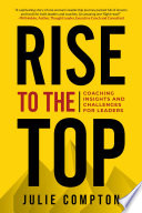 RISE TO THE TOP   COACHING INSIGHTS AND CHALLENGES FOR LEADERS Book PDF