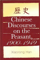 Chinese Discourses on the Peasant  1900 1949 And Its Role In Changing Society During The