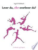 Lever du eller overlever du?