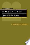 Jesus' Attitude Towards the Law