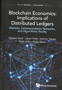 Blockchain Economics: Implications of Distributed Ledgers--Markets, Communications Networks, and Algorithmic Reality