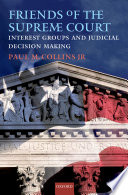 Friends Of The Supreme Court: Interest Groups And Judicial Decision Making : which organized interests attempt to etch...