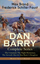 DAN BARRY     Complete Series  The Untamed  The Night Horseman  The Seventh Man   Dan Barry   s Daughter  Western Classics Collection