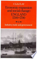 Economic Expansion and Social Change: England 1500-1700: Volume 2, Industry, Trade and Government